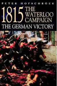 1815, The Waterloo Campaign, The German Victory, Peter Hofschröer